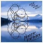 Plastic Factory Records - Meet The Factory