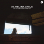 The Weather Station - 'What Am I Going To Do With Everything I Know'